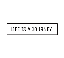 LIFE IS A JOUNEY!